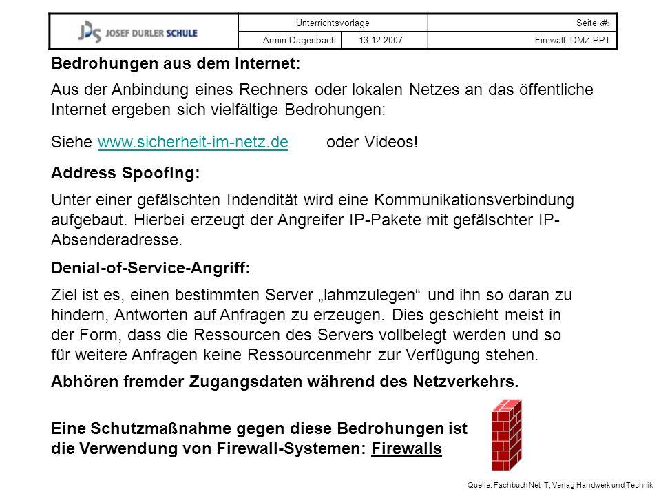 UnterrichtsvorlageSeite # Armin Dagenbach 13.12.2007Firewall_DMZ.PPT Quelle: Fachbuch Net IT, Verlag Handwerk und Technik LAN-Switch PC`s Büro 1PC`s Büro 2PC`s Verwaltung File-Server Drucker Beispiel für eine DMZ mit nur einem PC und z.B.