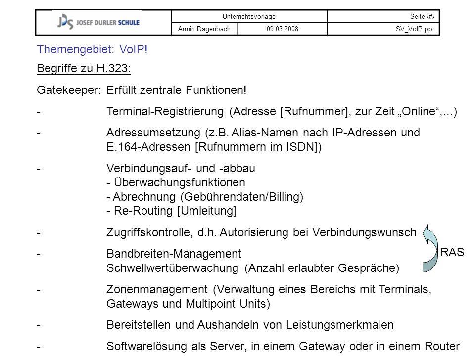 UnterrichtsvorlageSeite # Armin Dagenbach09.03.2008SV_VoIP.ppt Themengebiet: VoIP! Begriffe zu H.323: Gatekeeper:Erfüllt zentrale Funktionen! -Termina