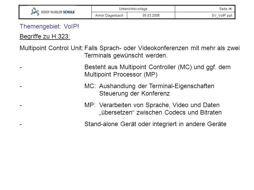 UnterrichtsvorlageSeite # Armin Dagenbach09.03.2008SV_VoIP.ppt Themengebiet: VoIP! Begriffe zu H.323: Multipoint Control Unit:Falls Sprach- oder Video