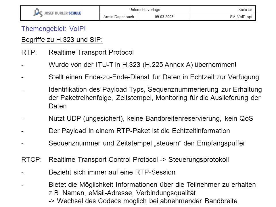 UnterrichtsvorlageSeite # Armin Dagenbach09.03.2008SV_VoIP.ppt Themengebiet: VoIP! Begriffe zu H.323 und SIP: RTP: Realtime Transport Protocol -Wurde