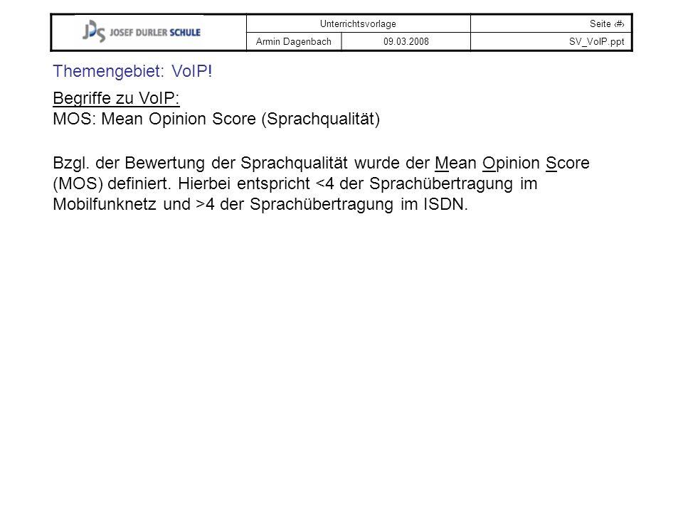 UnterrichtsvorlageSeite # Armin Dagenbach09.03.2008SV_VoIP.ppt Themengebiet: VoIP! Begriffe zu VoIP: MOS: Mean Opinion Score (Sprachqualität) Bzgl. de