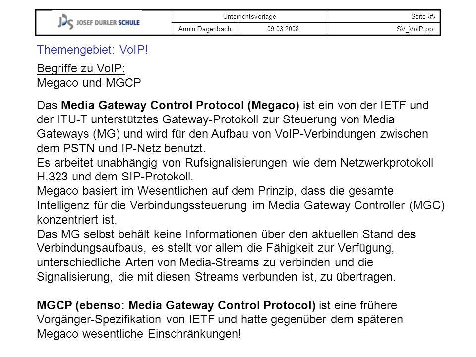 UnterrichtsvorlageSeite # Armin Dagenbach09.03.2008SV_VoIP.ppt Themengebiet: VoIP! Begriffe zu VoIP: Megaco und MGCP Das Media Gateway Control Protoco