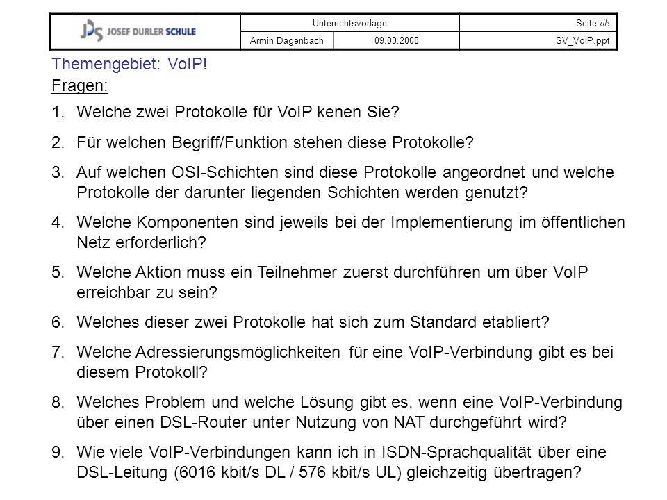 UnterrichtsvorlageSeite # Armin Dagenbach09.03.2008SV_VoIP.ppt Themengebiet: VoIP! Fragen: 1.Welche zwei Protokolle für VoIP kenen Sie? 2.Für welchen