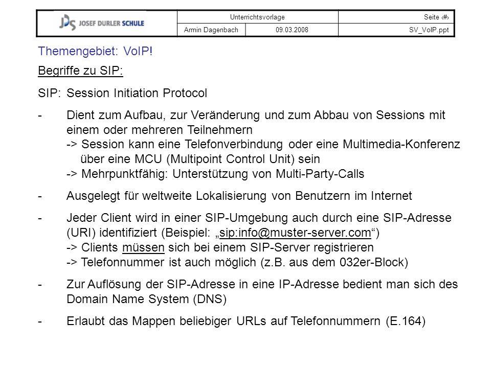 UnterrichtsvorlageSeite # Armin Dagenbach09.03.2008SV_VoIP.ppt Themengebiet: VoIP! Begriffe zu SIP: SIP:Session Initiation Protocol -Dient zum Aufbau,