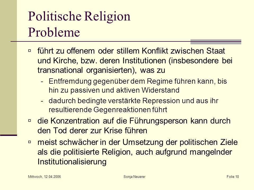 Mittwoch, 12.04.2006 Sonja NeuererFolie 10 Politische Religion Probleme führt zu offenem oder stillem Konflikt zwischen Staat und Kirche, bzw. deren I