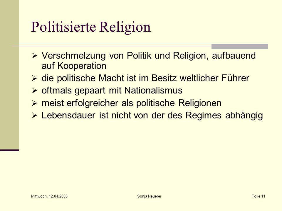 Mittwoch, 12.04.2006 Sonja NeuererFolie 11 Politisierte Religion Verschmelzung von Politik und Religion, aufbauend auf Kooperation die politische Mach