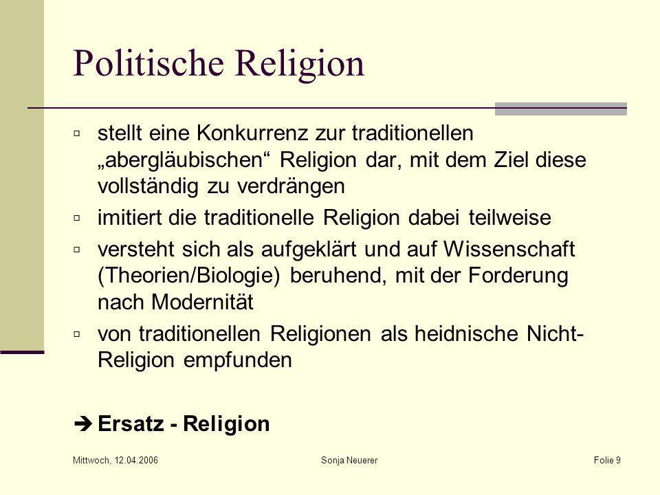 Mittwoch, 12.04.2006 Sonja NeuererFolie 10 Politische Religion Probleme führt zu offenem oder stillem Konflikt zwischen Staat und Kirche, bzw.