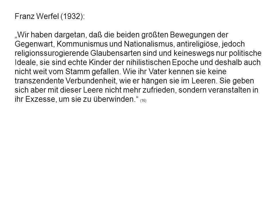 Franz Werfel (1932): Wir haben dargetan, daß die beiden größten Bewegungen der Gegenwart, Kommunismus und Nationalismus, antireligiöse, jedoch religio