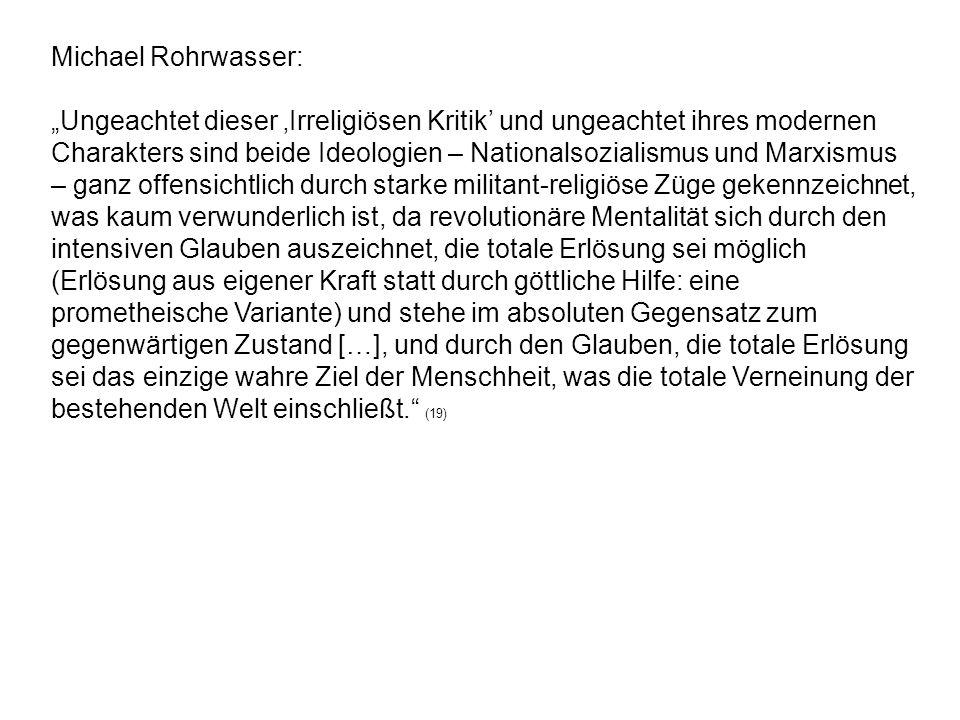 Michael Rohrwasser: Ungeachtet dieser Irreligiösen Kritik und ungeachtet ihres modernen Charakters sind beide Ideologien – Nationalsozialismus und Mar