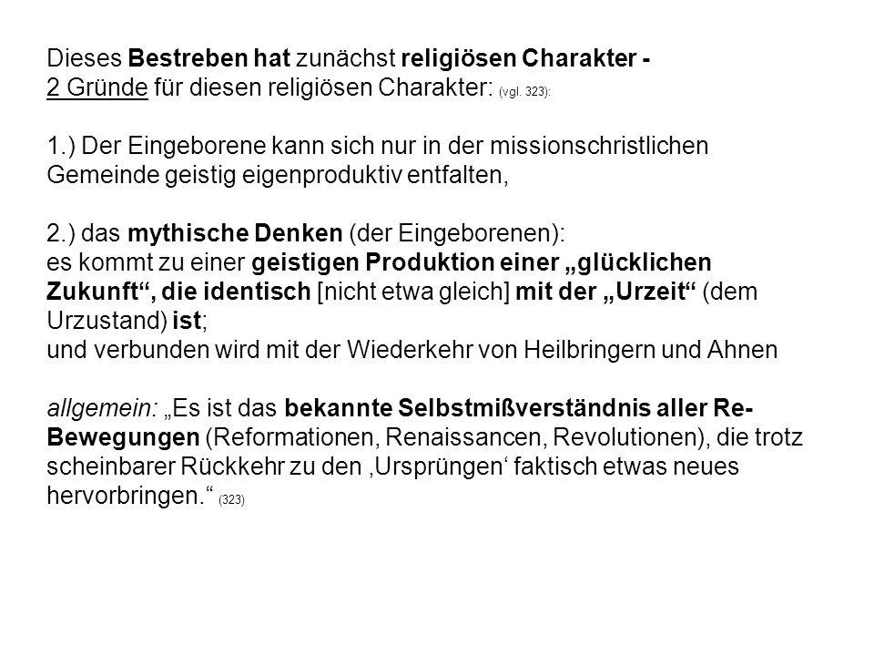 Dieses Bestreben hat zunächst religiösen Charakter - 2 Gründe für diesen religiösen Charakter: (vgl. 323): 1.) Der Eingeborene kann sich nur in der mi