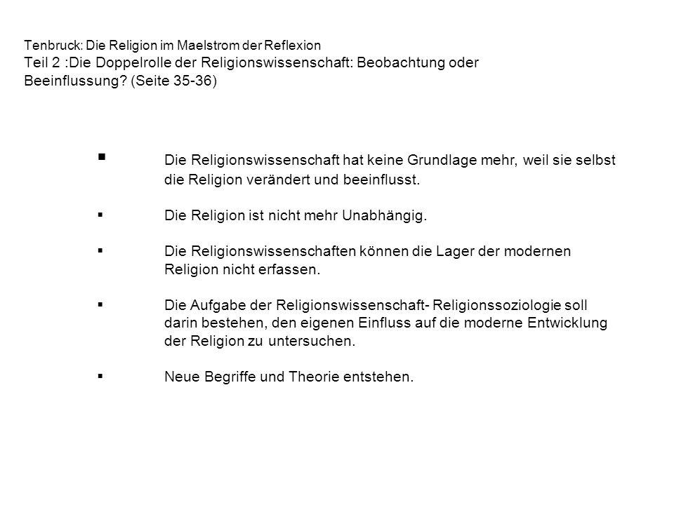 Tenbruck: Die Religion im Maelstrom der Reflexion Teil 2 :Die Doppelrolle der Religionswissenschaft: Beobachtung oder Beeinflussung? (Seite 35-36) Die