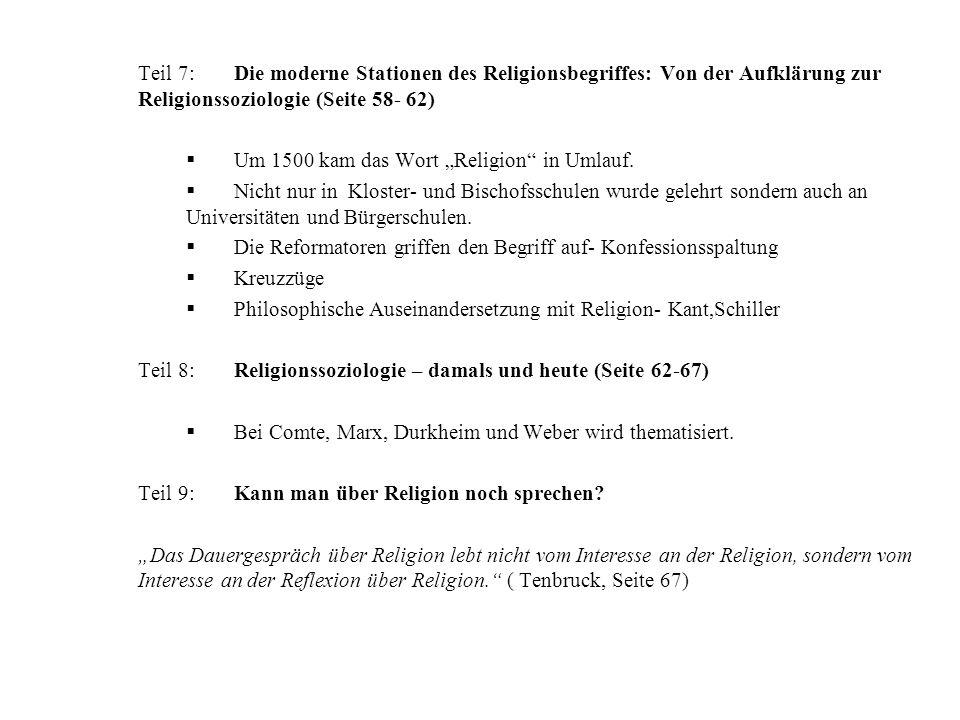Teil 7:Die moderne Stationen des Religionsbegriffes: Von der Aufklärung zur Religionssoziologie (Seite 58- 62) Um 1500 kam das Wort Religion in Umlauf