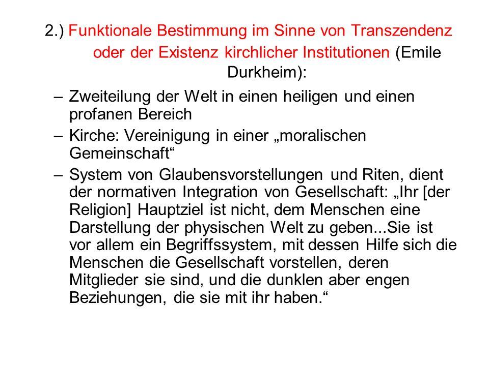 2.) Funktionale Bestimmung im Sinne von Transzendenz oder der Existenz kirchlicher Institutionen (Emile Durkheim): –Zweiteilung der Welt in einen heil