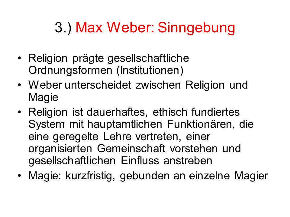 3.) Max Weber: Sinngebung Religion prägte gesellschaftliche Ordnungsformen (Institutionen) Weber unterscheidet zwischen Religion und Magie Religion is