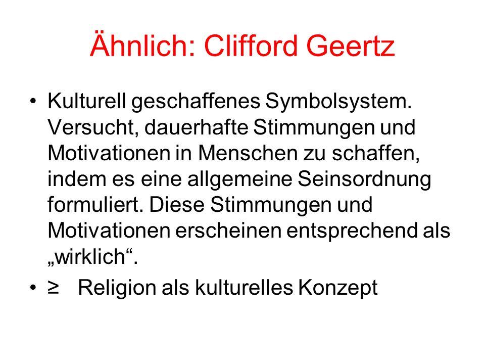 Ähnlich: Clifford Geertz Kulturell geschaffenes Symbolsystem. Versucht, dauerhafte Stimmungen und Motivationen in Menschen zu schaffen, indem es eine