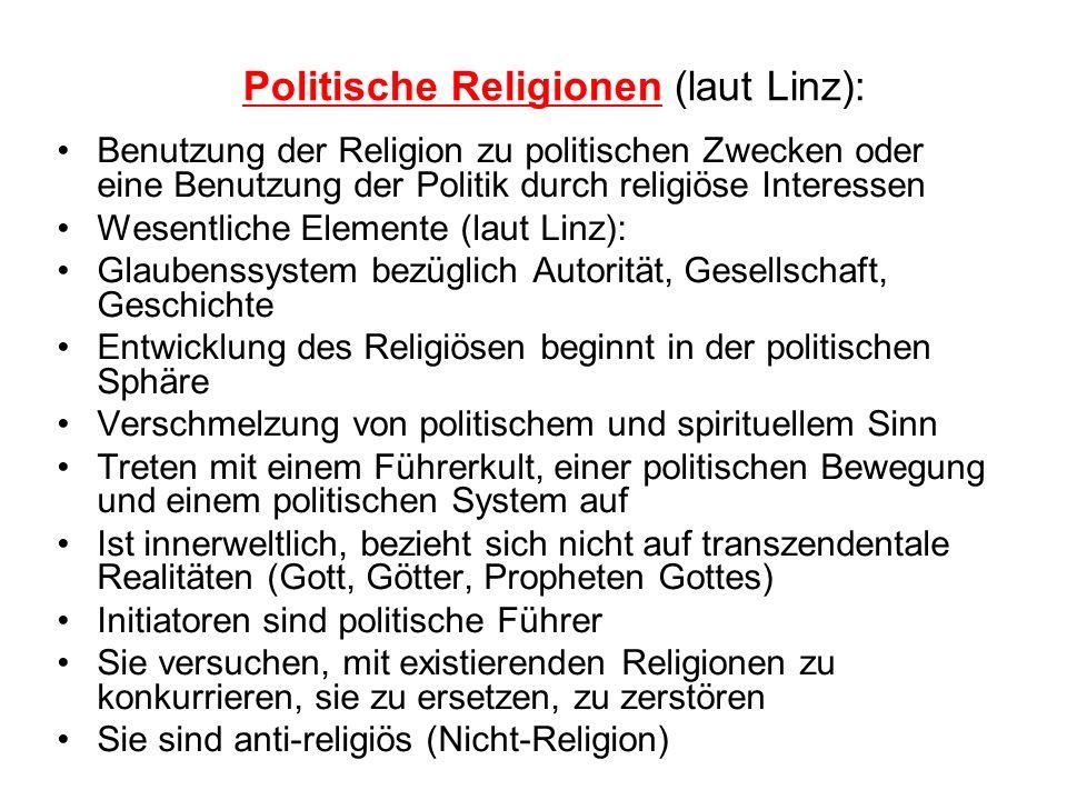 Politische Religionen (laut Linz): Benutzung der Religion zu politischen Zwecken oder eine Benutzung der Politik durch religiöse Interessen Wesentlich