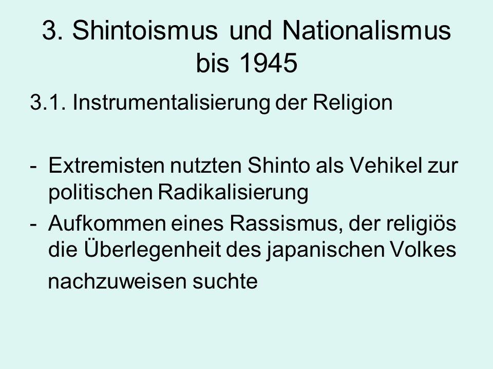 3. Shintoismus und Nationalismus bis 1945 3.1. Instrumentalisierung der Religion -Extremisten nutzten Shinto als Vehikel zur politischen Radikalisieru