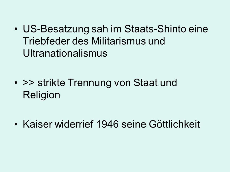 US-Besatzung sah im Staats-Shinto eine Triebfeder des Militarismus und Ultranationalismus >> strikte Trennung von Staat und Religion Kaiser widerrief