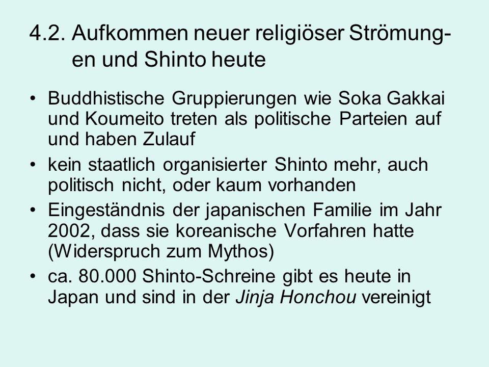 4.2. Aufkommen neuer religiöser Strömung- en und Shinto heute Buddhistische Gruppierungen wie Soka Gakkai und Koumeito treten als politische Parteien