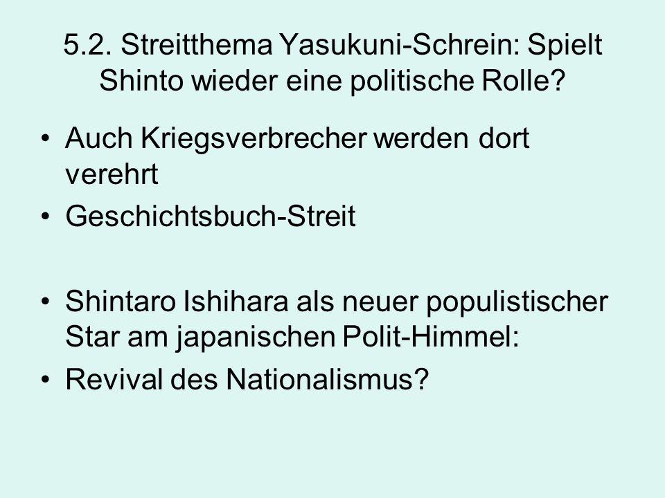 5.2. Streitthema Yasukuni-Schrein: Spielt Shinto wieder eine politische Rolle? Auch Kriegsverbrecher werden dort verehrt Geschichtsbuch-Streit Shintar