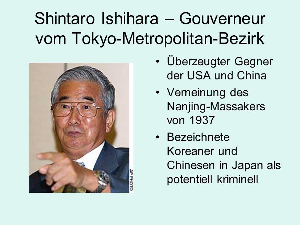 Shintaro Ishihara – Gouverneur vom Tokyo-Metropolitan-Bezirk Überzeugter Gegner der USA und China Verneinung des Nanjing-Massakers von 1937 Bezeichnet