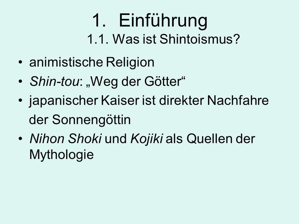 1.Einführung 1.1. Was ist Shintoismus? animistische Religion Shin-tou: Weg der Götter japanischer Kaiser ist direkter Nachfahre der Sonnengöttin Nihon