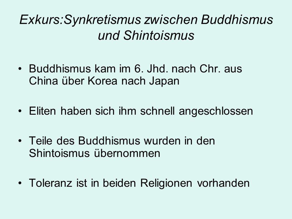 Exkurs:Synkretismus zwischen Buddhismus und Shintoismus Buddhismus kam im 6. Jhd. nach Chr. aus China über Korea nach Japan Eliten haben sich ihm schn