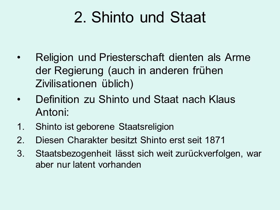 2. Shinto und Staat Religion und Priesterschaft dienten als Arme der Regierung (auch in anderen frühen Zivilisationen üblich) Definition zu Shinto und
