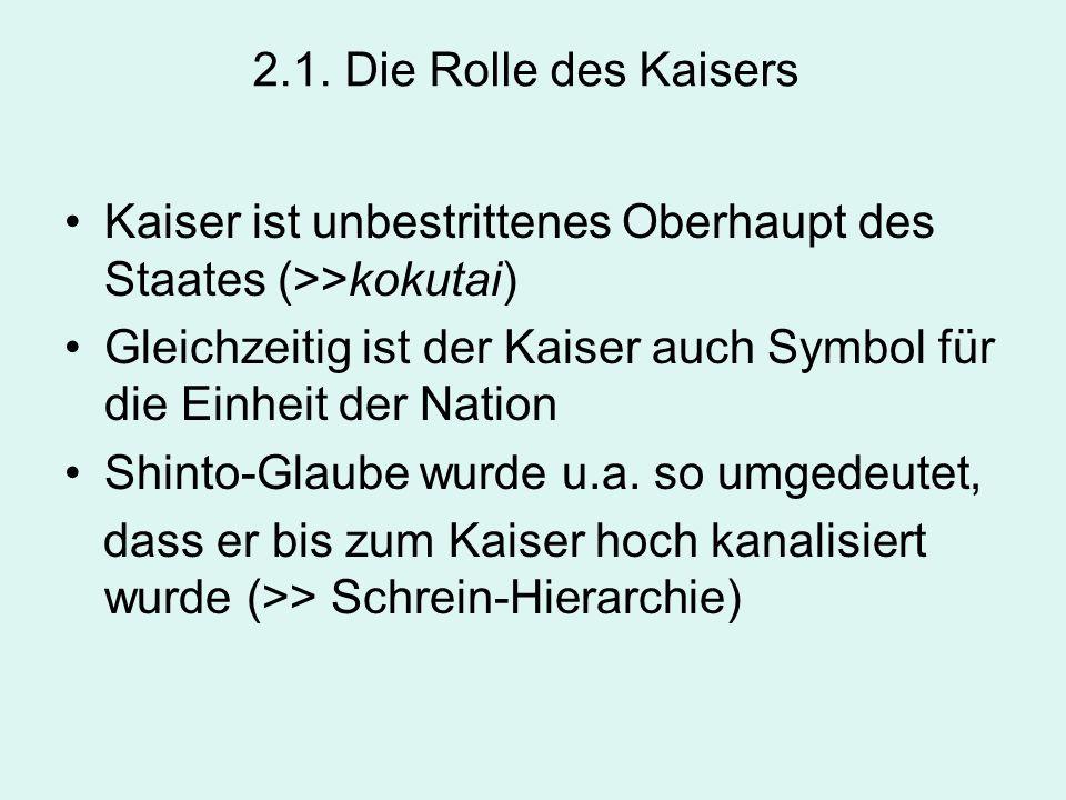 2.1. Die Rolle des Kaisers Kaiser ist unbestrittenes Oberhaupt des Staates (>>kokutai) Gleichzeitig ist der Kaiser auch Symbol für die Einheit der Nat