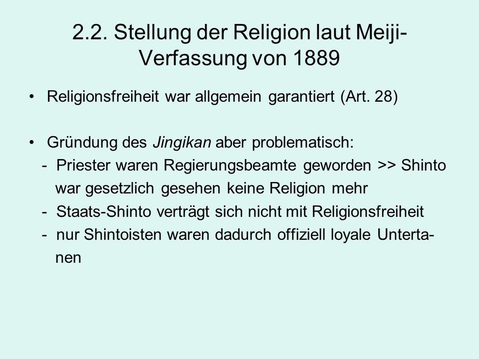 2.2. Stellung der Religion laut Meiji- Verfassung von 1889 Religionsfreiheit war allgemein garantiert (Art. 28) Gründung des Jingikan aber problematis