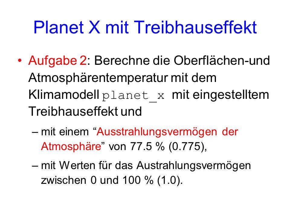 Planet X mit Treibhauseffekt Aufgabe 2: Berechne die Oberflächen-und Atmosphärentemperatur mit dem Klimamodell planet_x mit eingestelltem Treibhauseff