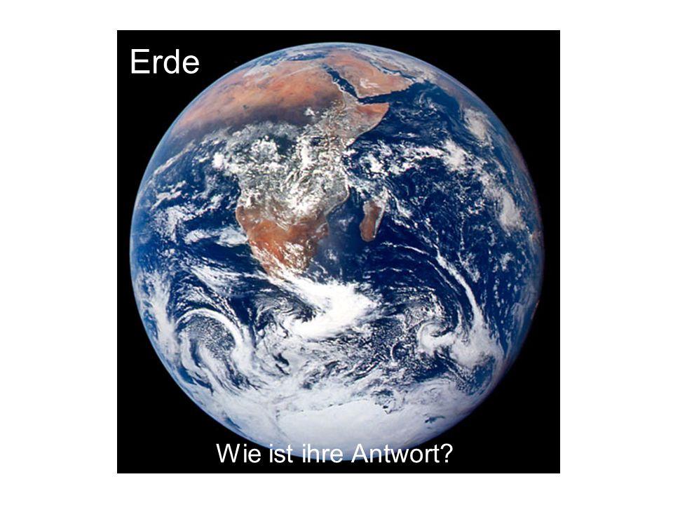 Erde Wie ist ihre Antwort?