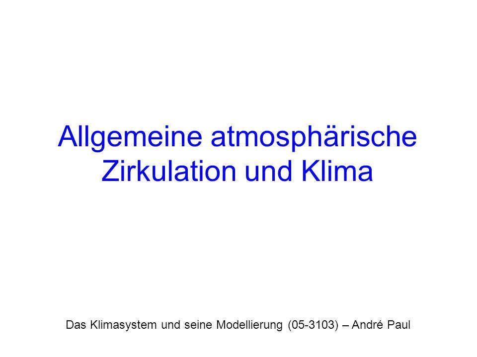 Das Klimasystem und seine Modellierung (05-3103) – André Paul Allgemeine atmosphärische Zirkulation und Klima