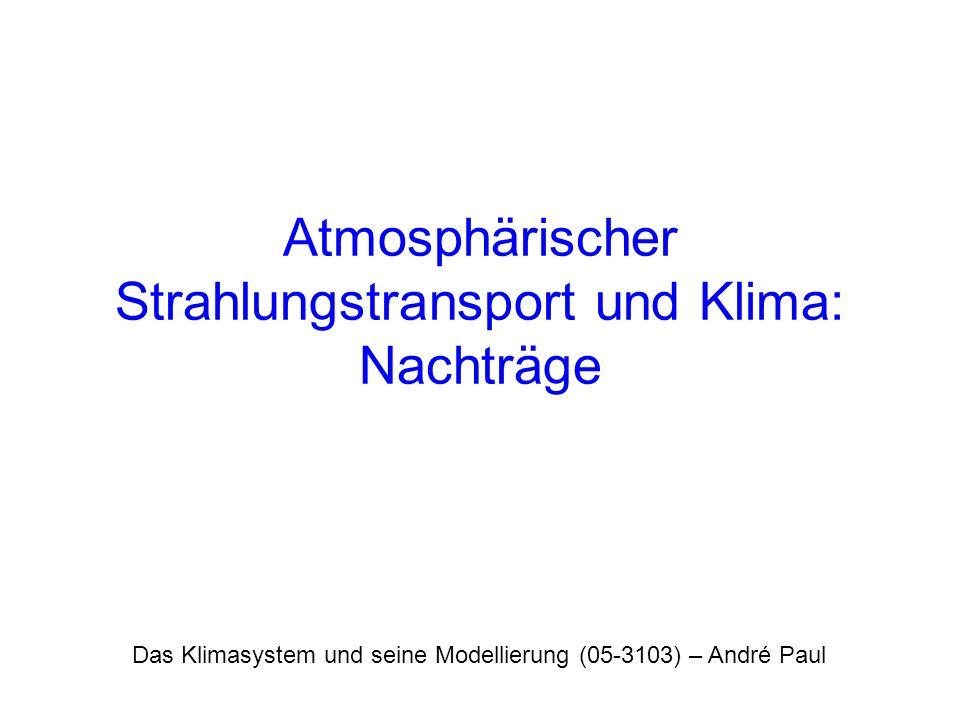 Das Klimasystem und seine Modellierung (05-3103) – André Paul Atmosphärischer Strahlungstransport und Klima: Nachträge