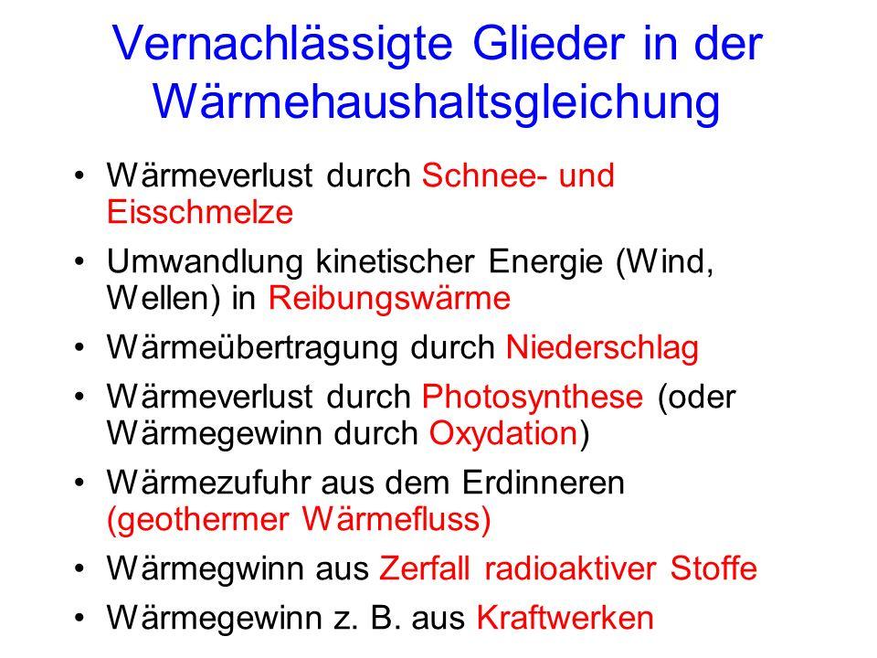 Vernachlässigte Glieder in der Wärmehaushaltsgleichung Wärmeverlust durch Schnee- und Eisschmelze Umwandlung kinetischer Energie (Wind, Wellen) in Rei