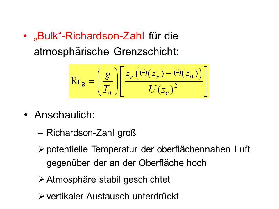 Bulk-Richardson-Zahl für die atmosphärische Grenzschicht: Anschaulich: –Richardson-Zahl groß potentielle Temperatur der oberflächennahen Luft gegenübe