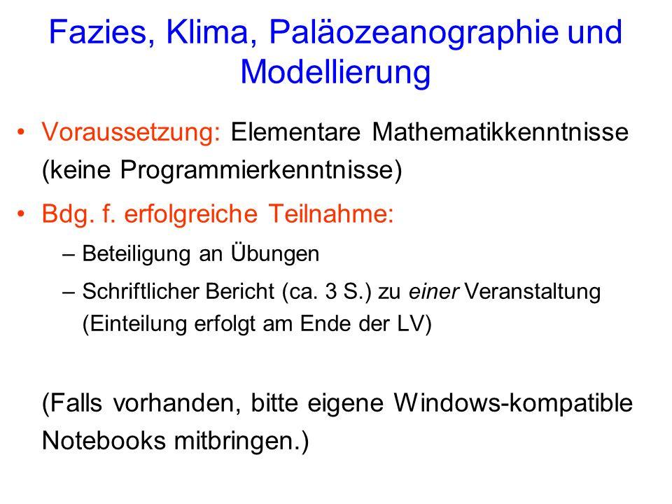 Fazies, Klima, Paläozeanographie und Modellierung Voraussetzung: Elementare Mathematikkenntnisse (keine Programmierkenntnisse) Bdg. f. erfolgreiche Te
