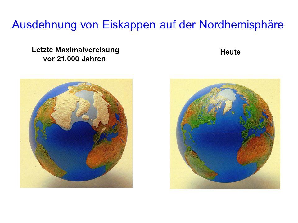 Letzte Maximalvereisung vor 21.000 Jahren Heute Ausdehnung von Eiskappen auf der Nordhemisphäre
