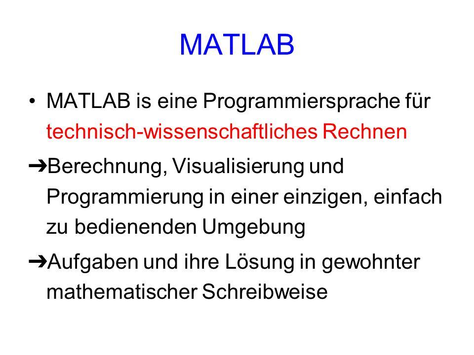 MATLAB MATLAB is eine Programmiersprache für technisch-wissenschaftliches Rechnen Berechnung, Visualisierung und Programmierung in einer einzigen, ein