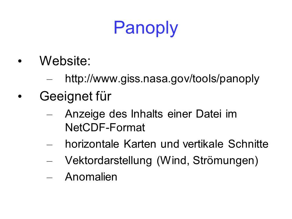 Panoply Website: – http://www.giss.nasa.gov/tools/panoply Geeignet für – Anzeige des Inhalts einer Datei im NetCDF-Format – horizontale Karten und vertikale Schnitte – Vektordarstellung (Wind, Strömungen) – Anomalien