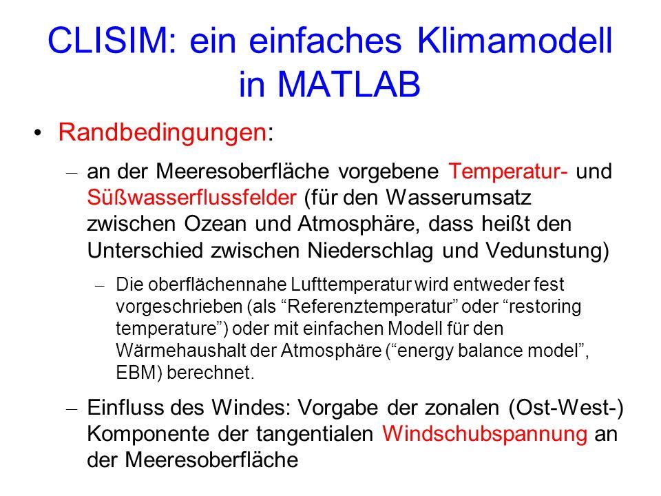 CLISIM: ein einfaches Klimamodell in MATLAB Randbedingungen: – an der Meeresoberfläche vorgebene Temperatur- und Süßwasserflussfelder (für den Wasseru