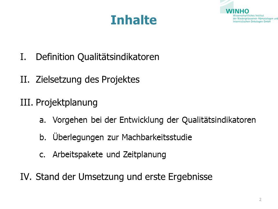 Inhalte I.Definition Qualitätsindikatoren II.Zielsetzung des Projektes III.Projektplanung a.Vorgehen bei der Entwicklung der Qualitätsindikatoren b.Überlegungen zur Machbarkeitsstudie c.Arbeitspakete und Zeitplanung IV.Stand der Umsetzung und erste Ergebnisse 2