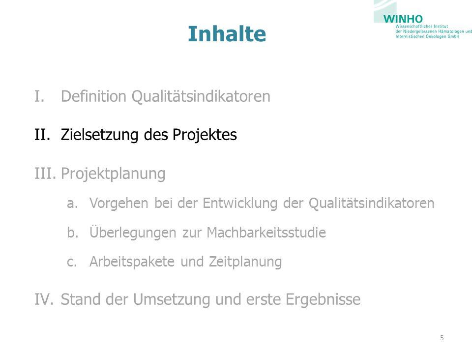 Inhalte I.Definition Qualitätsindikatoren II.Zielsetzung des Projektes III.Projektplanung a.Vorgehen bei der Entwicklung der Qualitätsindikatoren b.Überlegungen zur Machbarkeitsstudie c.Arbeitspakete und Zeitplanung IV.Stand der Umsetzung und erste Ergebnisse 5