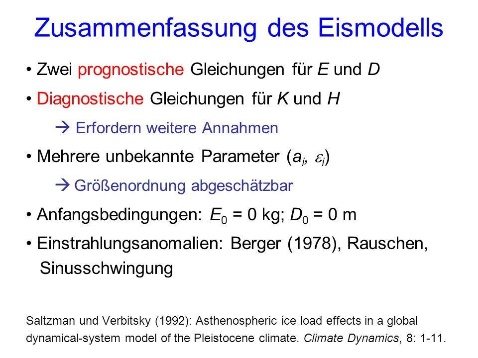 Zusammenfassung des Eismodells Zwei prognostische Gleichungen für E und D Diagnostische Gleichungen für K und H Erfordern weitere Annahmen Mehrere unb