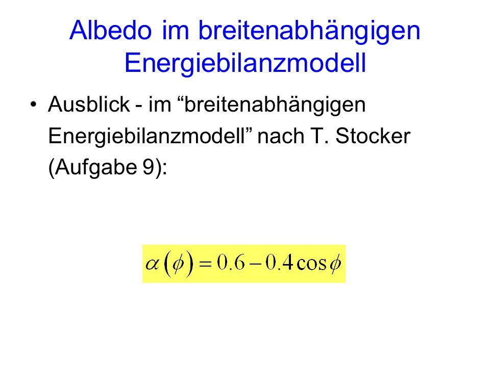 Albedo im breitenabhängigen Energiebilanzmodell Ausblick - im breitenabhängigen Energiebilanzmodell nach T. Stocker (Aufgabe 9):