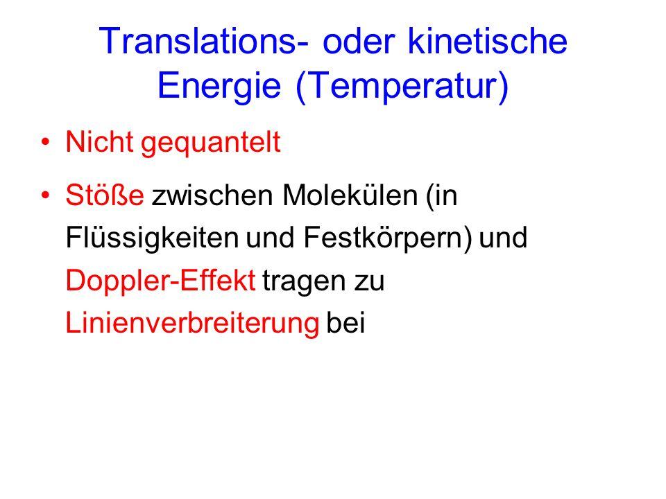 Translations- oder kinetische Energie (Temperatur) Nicht gequantelt Stöße zwischen Molekülen (in Flüssigkeiten und Festkörpern) und Doppler-Effekt tra