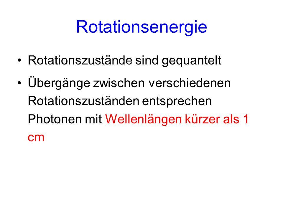 Rotationsenergie Rotationszustände sind gequantelt Übergänge zwischen verschiedenen Rotationszuständen entsprechen Photonen mit Wellenlängen kürzer al