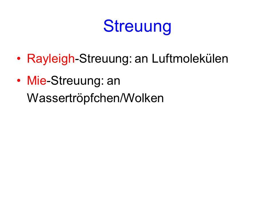 Streuung Rayleigh-Streuung: an Luftmolekülen Mie-Streuung: an Wassertröpfchen/Wolken
