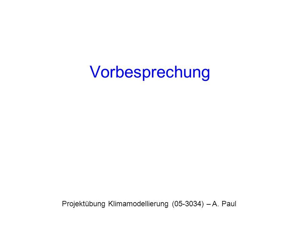 Vorbesprechung Projektübung Klimamodellierung (05-3034) – A. Paul