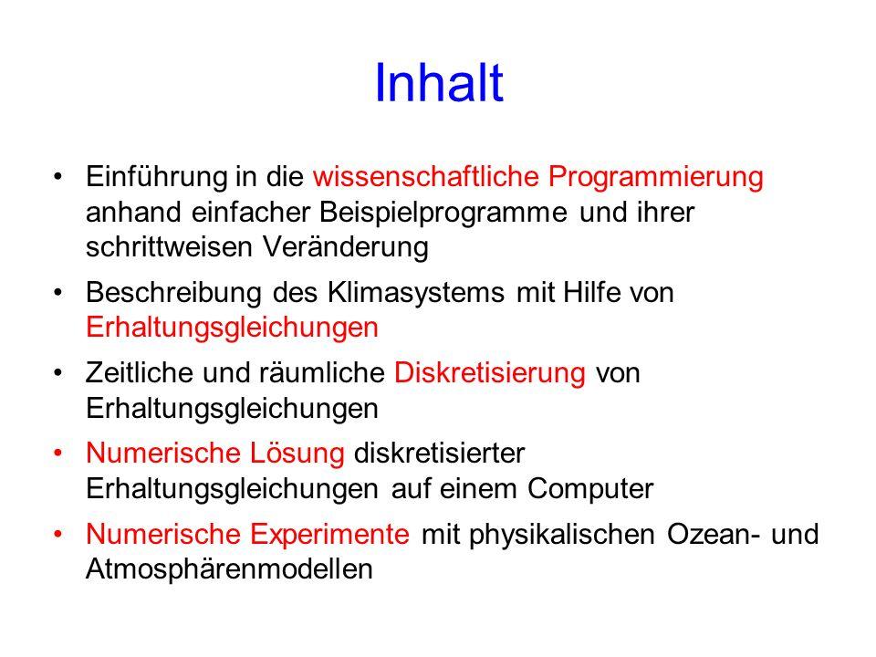 Inhalt Einführung in die wissenschaftliche Programmierung anhand einfacher Beispielprogramme und ihrer schrittweisen Veränderung Beschreibung des Klim